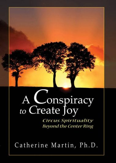 A Conspiracy to Create Joy: Circus Spirituality Beyond the Center Ring