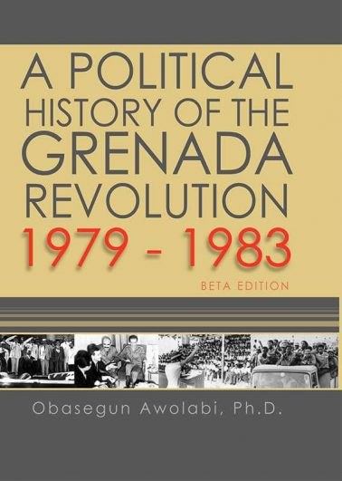 A Political History of the Grenada Revolution: 1979-1983 (Beta Edition)
