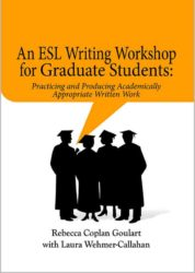 An ESL Writing Workshop for Graduate Students: Practicing and Producing Academically Appropriate Written Work