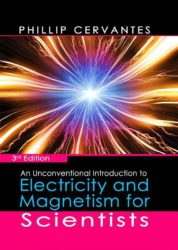 An Unconventional Introduction to Electricity and Magnetism for Scientists (3rd Edition)