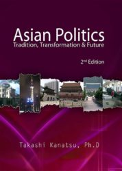 Asian Politics: Traditions, Transformation & Future (2nd Edition)