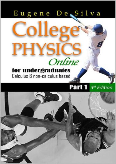 College Physics Online for Undergraduate Calculus & non-calculus based Part I (3rd Edition)