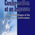 Confirmation at an Impase – The Historical Origins of the Sacrament of Confirmation