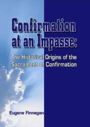 Confirmation at an Impase: The Historical Origins of the Sacrament of Confirmation