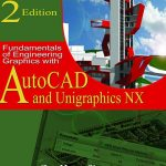 Fundamentals of Engineering Graphics with AutoCad and Unigraphics NX (2nd Edition) 1