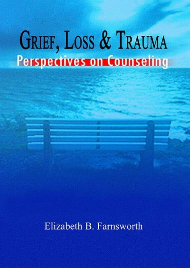 Grief, Loss & Trauma: Perspectives on Counseling