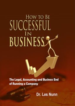 How to Be Successful in Business: The Legal, Accounting and Business End of Running a Company 1