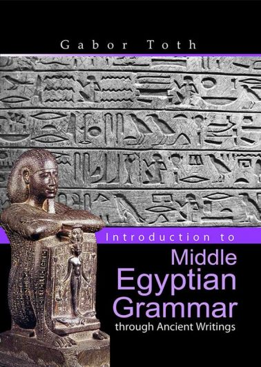 Introduction to Middle Egyptian Grammar through Ancient Writings