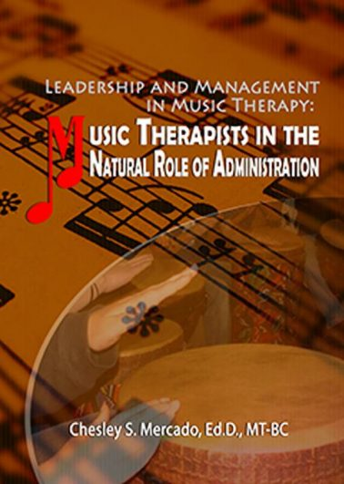 Leadership and Management in Music Therapy: Music Therapists in The Natural Role of Administration