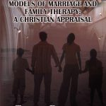 Models of Marriage and Family Therapy – A Christian Appraisal