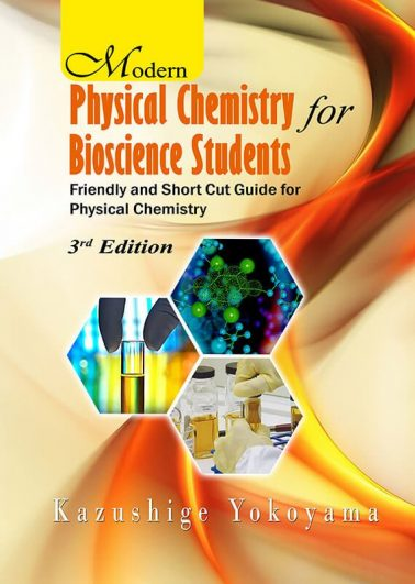 Modern Physical Chemistry for Bioscience Students: Friendly and Short Cut Guide for Physical Chemistry (3rd Edition)