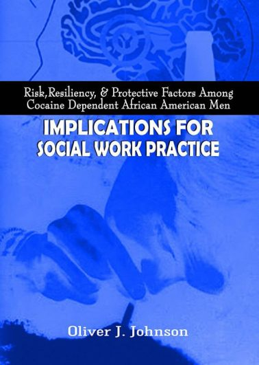 Risk, Resiliency, & Protective Factors Among Cocaine Dependent African American Men: Implications for Social Work Practice