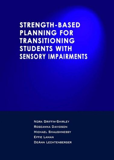 STRENGTH-BASED PLANNING FOR TRANSITIONING STUDENTS WITH SENSORY IMPAIRMENTS