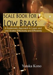 Scale Book for Low Brass: A Systematic Approach to Learn and Use Scales Effectively and Efficiently