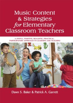 Music Content and Strategies for Elementary Classroom Teachers A Joyful, Positive, Realistic, Practical, Participatory Approach to Learning and Teaching