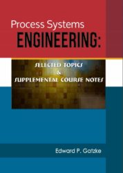 Process Systems Engineering: Selected Topics & Supplemental Course Notes