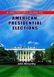 A Spectator's Guide To American Presidential Elections 1