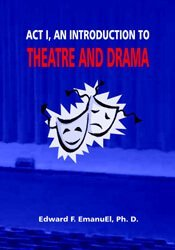 Act I, An Introduction to Theatre and Drama 1