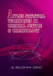 Applied Statistical Techniques in Criminal Justice & Criminology (Enclosed CD: Part VII & VIII)