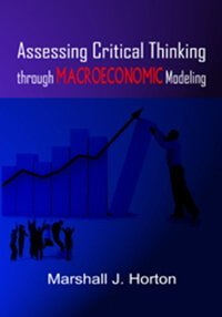 Assessing Critical Thinking through Macroeconomic Modeling 1