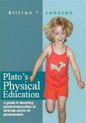 Plato's Physical Education: A guide to teaching physical education at all levels and in all environments 1