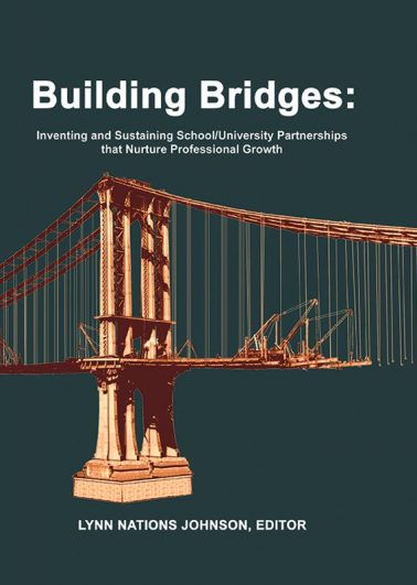Building Bridges: Inventing and Sustaining School/University Partnerships that Nurture Professional Growth
