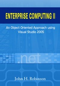 Enterprise Computing II: An Object Oriented Approach using Visual Studio 2005 1