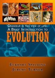GRANDEUR IN THIS VIEW OF LIFE: A BRIEF INTRODUCTION TO EVOLUTION 1