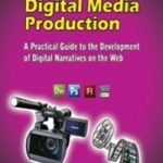 Handbook of Digital Media Production: A Practical Guide to the Development of Digital Narratives on the Web 1