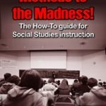 Methods to the Madness!: The How-To guide for Social Studies instruction 1