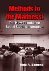 Methods to the Madness!: The How-To guide for Social Studies instruction