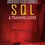 Microsoft Access Queries & SQL: A Training Guide 1