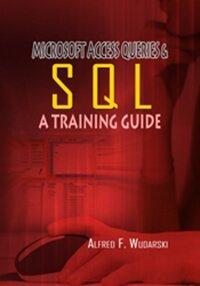 Microsoft Access Queries & SQL: A Training Guide