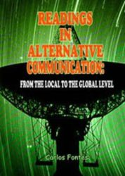 Readings in Alternative Communications: From the Local to the Global Level Carlos Fontes