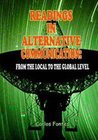 Readings in Alternative Communications: From the Local to the Global Level Carlos Fontes 1