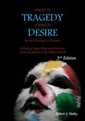 Stages of Tragedy Scenes of Desire In the History of Drama: A study of Major Play and Criticisms from the Anciaent to the Modern World (2nd Edition)