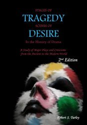 Stages of Tragedy Scenes of Desire In the History of Drama: A study of Major Play and Criticisms from the Anciaent to the Modern World (2nd Edition) 1