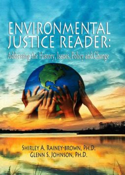 Environmental Justice Reader 1: Addressing the History, Issues, Policy & Change