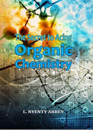 Organic Chemistry: The Secret to Acing O. Chem